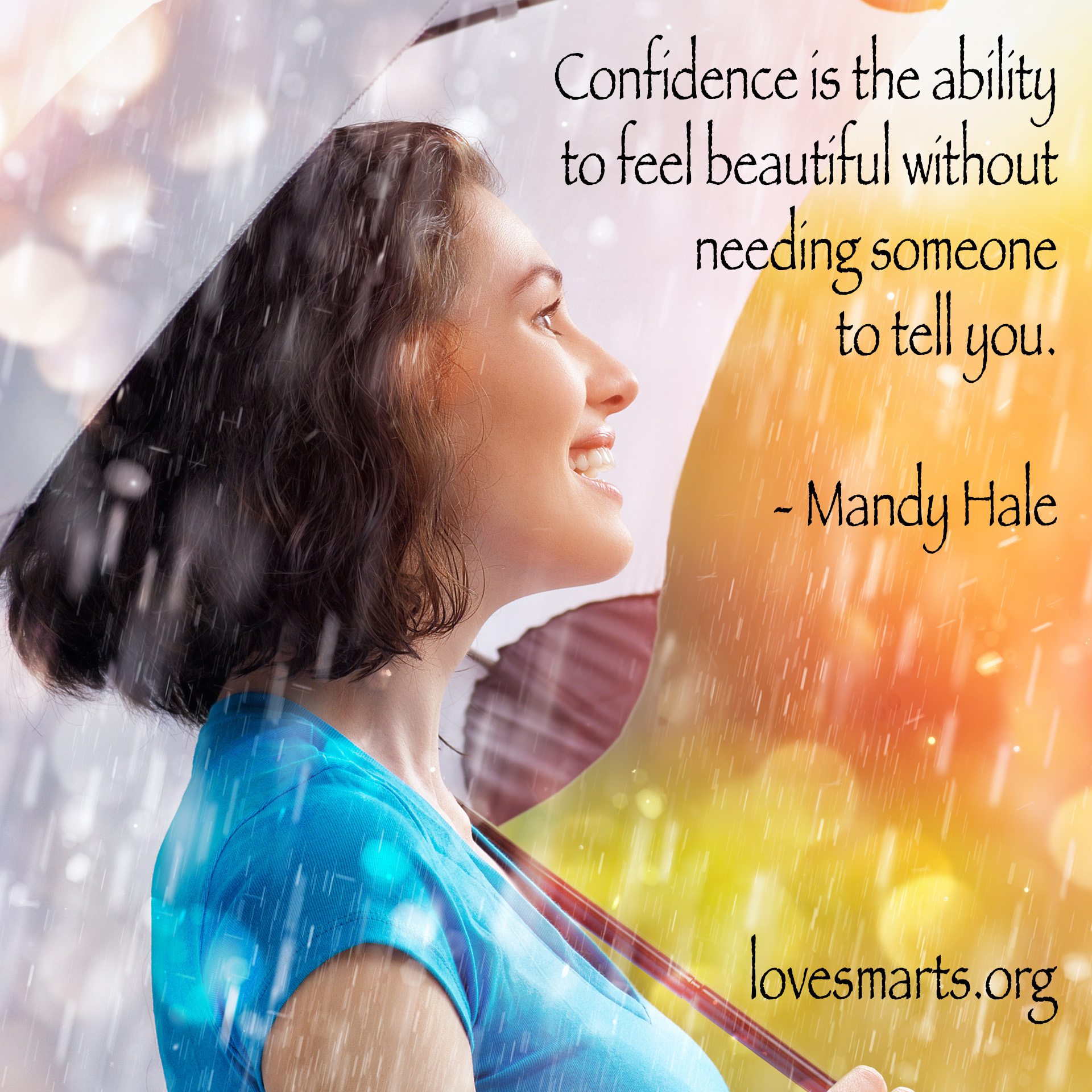 Confidence is the ability to feel beautiful without needing someone to tell you. - Mandy Hale