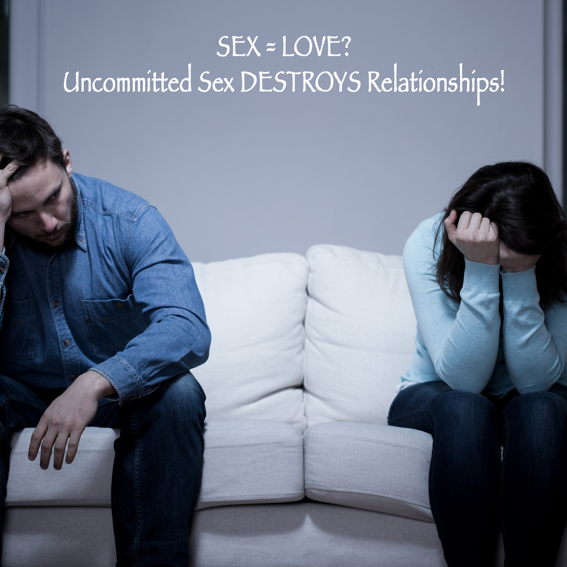 SEX = LOVE? Uncommitted Sex DESTROYS Relationships!