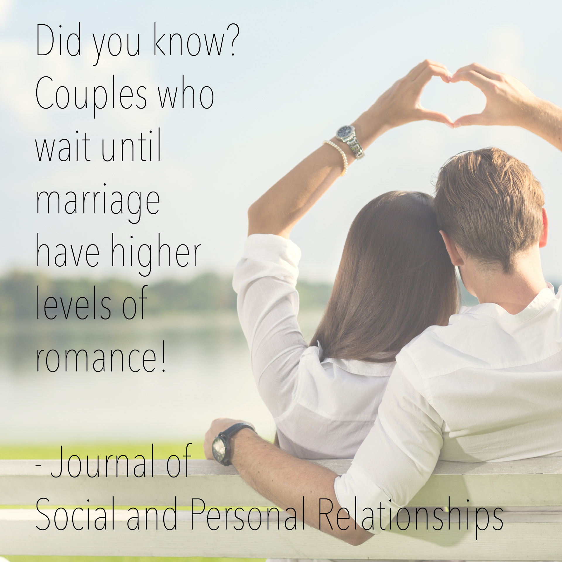 Did you know? Couples who wait until marriage have higher levels of romance! - Journal of Social and Personal Relationships