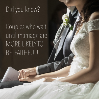 Did you know? Couples who wait until marriage are MORE LIKELY TO BE FAITHFUL!