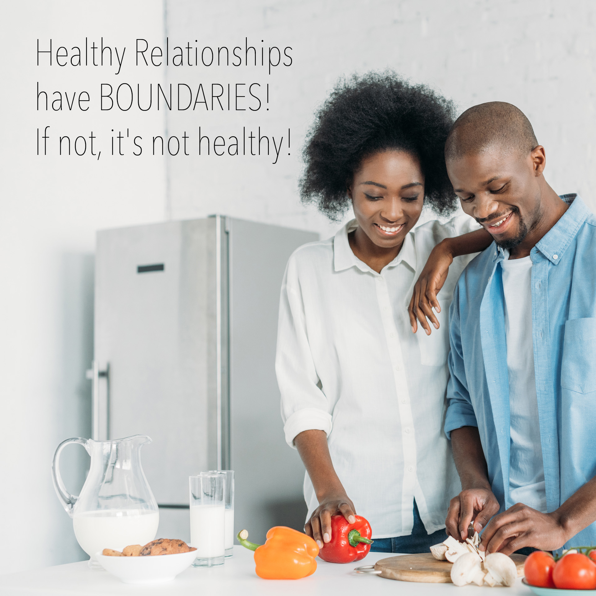 Healthy Relationships have BOUNDARIES! If not, it's not healthy!