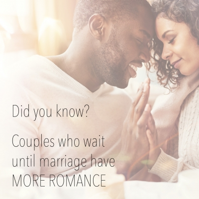 Did you know? Couples who wait until marriage have MORE ROMANCE