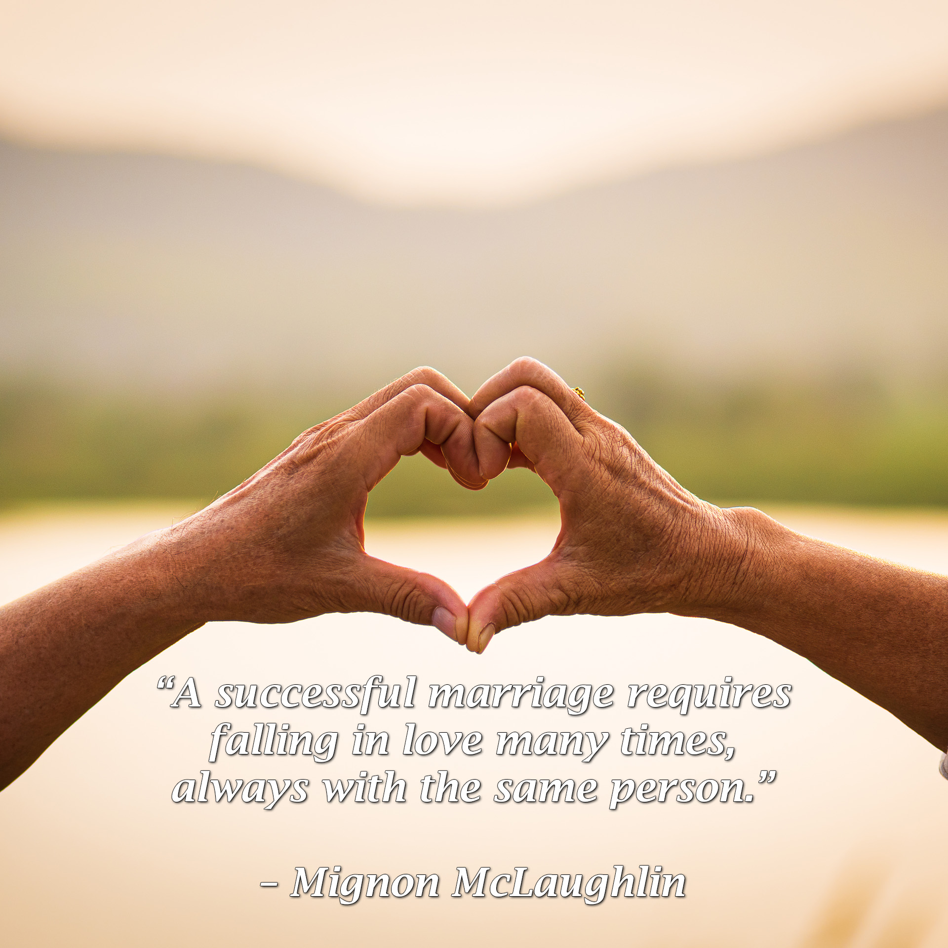 """A successful marriage requires falling in love many times, always with the same person."" - Mignon McLaughlin - Love Smarts - Be ""Love Smart"" in a love-challenged world!"